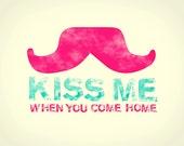 Kiss Me When You Come Home mustache art print Hanson lyrics 8x10