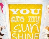 You are my sunshine 5x7 art print, yellow white