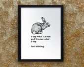 I Say What I Mean and Mean What I Say. Just Kidding. - adorable rabbit, bunny - digital art print with drawing and contradictory message