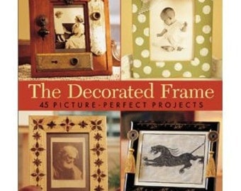 The Decorated Frame - 45 Picture-perfect Projects