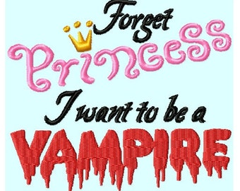 Forget Princess I want to be a Vampire Embroidery Design Pattern INSTANT DOWNLOAD