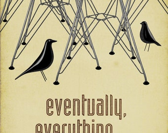 """Eames DSR Chair and House Bird Print - Retro Home Decor Poster - Eventually everything connects13x19"""""""