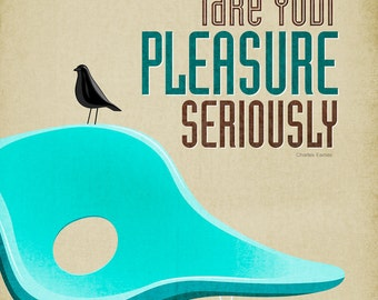 """Eames La Chaise Lounge Chair and House Bird Print - Retro Home Decor Poster - Take Your Pleasure Seriously 11x17"""" or A3"""