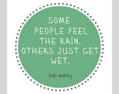 inspirational quote art print - Some people feel the rain, others just get wet - 8 x 8 - bob marley quote motivational print