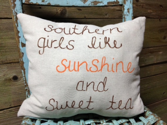 Southern Girls Like Sunshine and Sweet Tea Hand-made, Hand-stitched Cotton Fiber-Filled Pillow