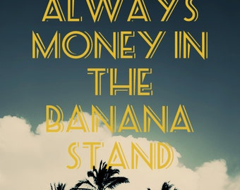 """16x20 Artistic Poster """"There's Always Money in the Banana Stand"""""""