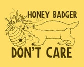 Funny Parody Shirt - Honey Badger Don't Care - Available in any Color & Size. All shirts made to ORDER
