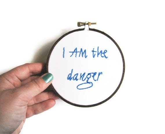 READY to SHIP - Breaking Bad: I am the Danger Embroidery Hoop - Walter White TV Quote - Blue Fiber Art Home Decor 4 inch
