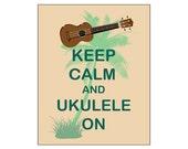 Keep Calm and Ukulele On Art Print Ukulele Musical Instrument I Love Uke Musician Gift Hawaiian Music Ukulele Teacher Student Gift Hawaii