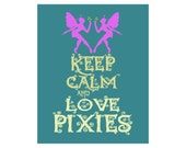 Keep Calm and Love Pixies Print Keep Calm and Carry On Fantasy Fairies Magical Enchanted Forest Pixie Dust Original Art Print Fairy Dust