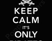 Keep Calm It's Only Pirates Poster 8x10 print (featured in black)-choose your color