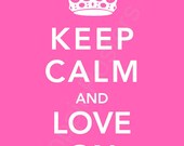 Keep Calm and Love On Poster 8x10 (featured in bubble gum)-choose your color