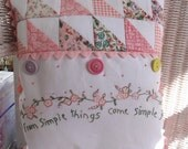 "Pillow,, Charming embroidered pillow with pieced fabric top. ""From Simple Things Come Joy""      -      (M-32)"