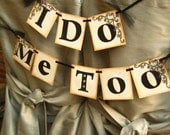 I DO, ME TOO  Wedding Banner // Garland // Bunting///Photo Prop //Wedding Decoration//Black Tie-Wedding chair signs
