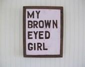 My Brown Eyed Girl.