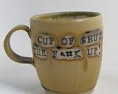 Funny Stoneware Mug-- 'Cup of Shut The F&%k Up'