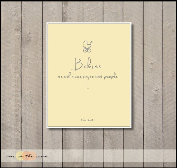 Babies are such a nice way to start people. - yellow and gray  - perfect for nursery -  print - 8 x 10 - gender neutral