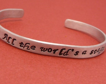 Shakespeare - All The World's A Stage - A Hand Stamped Bracelet in Aluminum or Sterling Silver