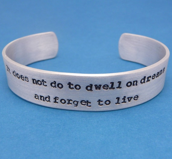 Harry Potter Inspired - It Does Not Do To Dwell On Dreams... - A Hand Stamped Aluminum Bracelet
