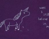 """Unicorn -  """"Well I Still Believe In Me"""" - TShirt - American Apparel 2XL 3XL"""