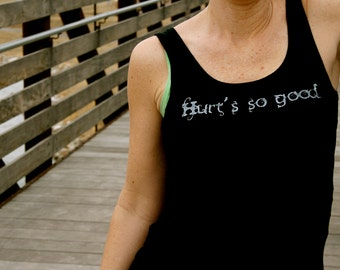 Hurt's So Good done in vintage looking silk screen on a black workout tank top with a sliced back