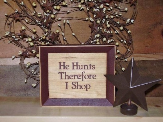 Hunting Sign He Hunts Therefore I Shop