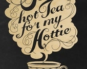 Some Hot Tea For My Hottie - typography print 7X10""