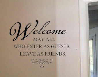 Welcome, may all who enter as guests leave as friends Vinyl Wall Art Decal in home decor