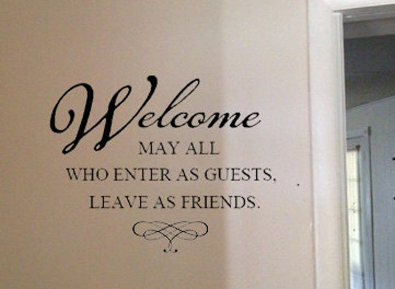 Welcome, may all who enter as guests leave as friends Vinyl Wall Art