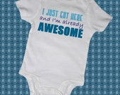 I JUST Got HERE and I'm Already AWESOME Baby Bodysuits, Tees, Newborn, Infant, Preemie, Baby Shower, Gift, Present, Funny, Humor, Adorable