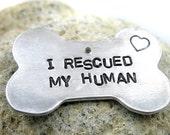I Rescued My Human - Bone Dog Tag, Hand Stamped -