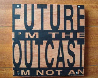 "Wood Art Inspirational Quote Verbiage Typography Image Transfer: ""Future Outcast"""