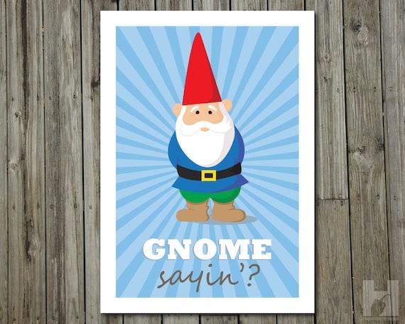 Gnome Sayin' - 5x7 print - Humorous Print - Garden Gnome - Woodland Gnome - Funny Illustration - Woodland Creature