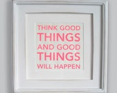 "Think Good Things 7x7"" screenprint"