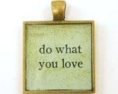 Inspirational Pendant - Do What You Love Aqua Brass Square Pendant - BeautifulByCharlene