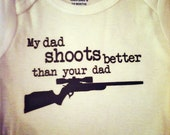 My Dad Shoots Better than Your Dad- Baby onesie 3-9 MONTH SIZE