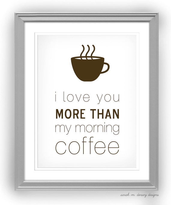 I Love You More Than Coffee: Items Similar To I Love You More Than My Morning Coffee