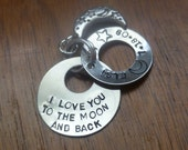 """Hand stamped personalized keychain/pendant, """"I love you to the moon and back"""""""