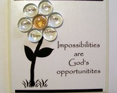 Impossibilities are God's opportunities
