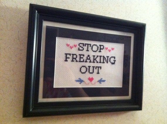 PRICE REDUCED - Stop Freaking Out Cross Stitch - Minor Cosmetic Damage