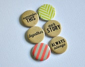 Always Always - set of six badges/ flair buttons