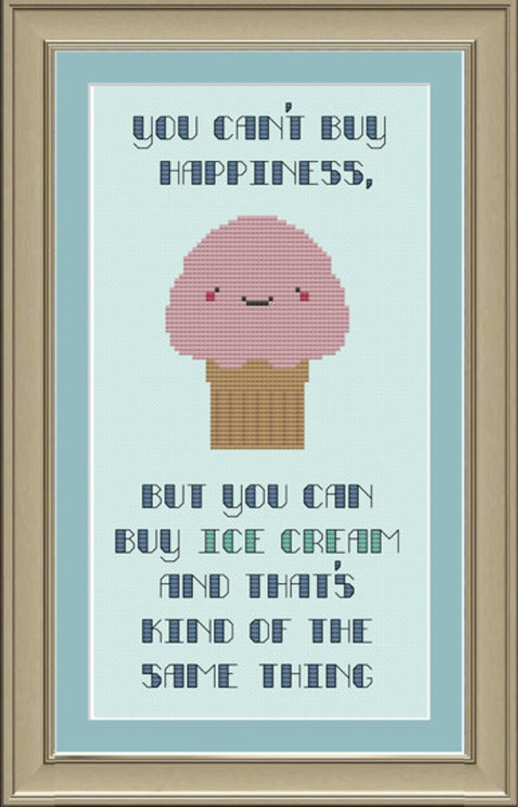You can't buy happiness but you can buy ice cream: