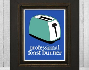 Funny Kitchen Wall Print 11x14 - Humorous Wall Art - Funny Home Wall Print - Professional Toast Burner - Choose Your Background Color
