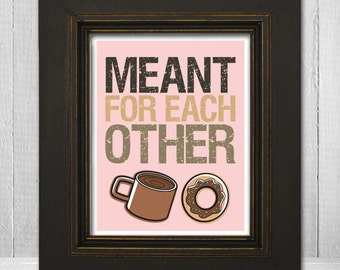 Humorous Kitchen Wall Art 11x14 - Funny Home Wall Print - Coffee Donut Print - Meant for Each Other - Choose Your Background Color