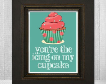 Cupcake Wall Print 11x14 - Funny Kitchen Wall Print - Humorous Wall Art - You're the Icing on My Cupcake - Choose Your Background Color