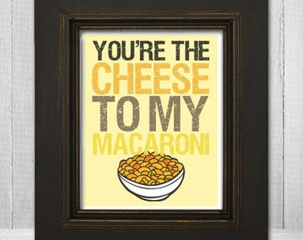 Funny Wall Print 11x14 - Silly Kitchen Wall Print - Humorous Wall Art - You're the Cheese to My Macaroni - Choose Your Background Color
