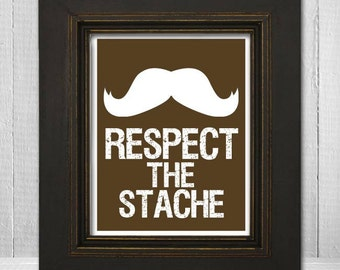 Respect the Stache Wall Print 8x10 - Humorous Wall Art - Funny Mustache Print - Mustache Art Print - Choose Your Background Color