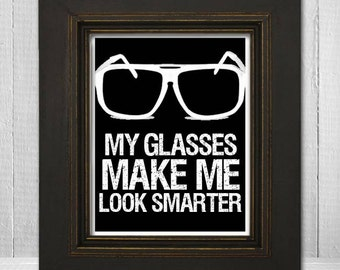 Funny Saying Wall Print 11x14 - Humorous Wall Art - Funny Glasses Print - My Glasses Make Me Look Smarter - Choose Your Background Color