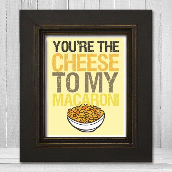 Funny Wall Print 8x10 - Silly Kitchen Wall Print - Humorous Wall Art - You're the Cheese to My Macaroni - Choose Your Background Color