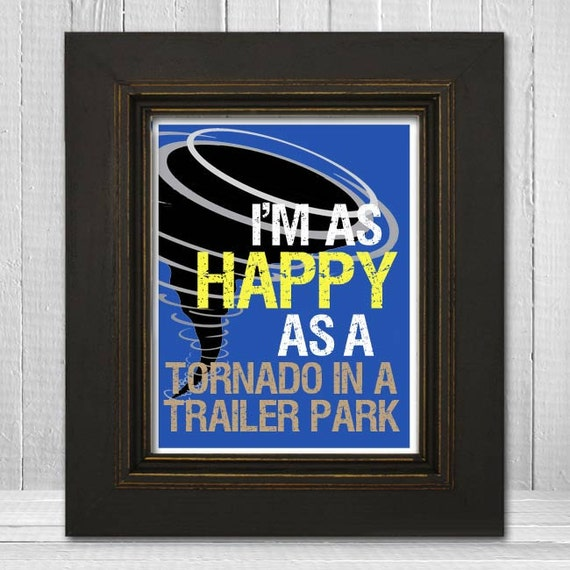 Happy As a Tornado in a Trailer Park Print 8x10 - Funny Poster Print - Funny Sayings Print - Choose Your Background Color